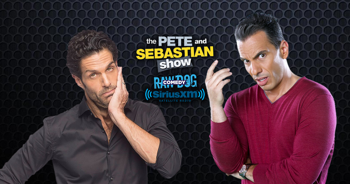 The Pete and Sebastian Show - Sirius XM: Raw Dog Comedy (Ch 99)